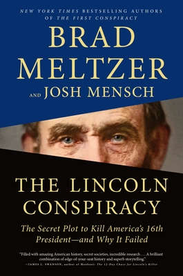 The Lincoln Conspiracy: The Secret Plot to Kill America's 16th President--and Why It Failed Brad Meltzer, Josh Mensch, Flatiron Books, $29.99,