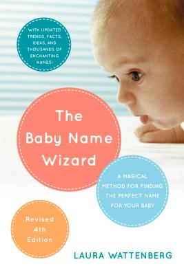The Baby Name Wizard, 2019 Revised 4th Edition: A Magical Method for Finding the Perfect Name for Your Baby Cover Image