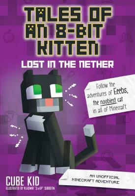 Tales of an 8-Bit Kitten: Lost in the Nether (Book 1): An Unofficial Minecraft Adventure Cover Image