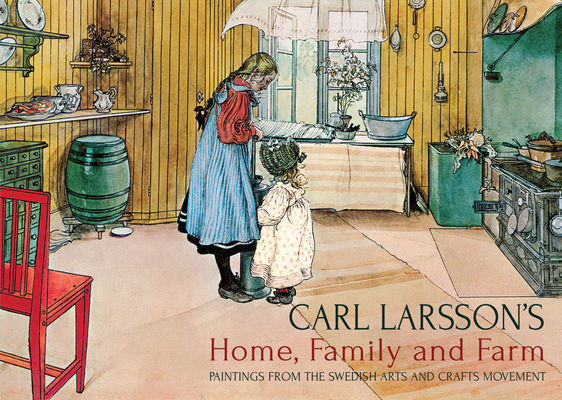 Carl Larsson's Home, Family and Farm: Paintings from the Swedish Arts and Crafts Movement Cover Image