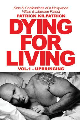 Dying for a Living: Sins & Confessions of a Hollywood Villain & Libertine Patriot Cover Image