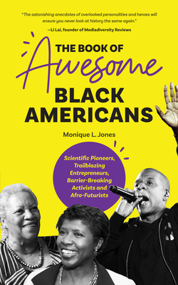 The Book of Awesome Black Americans: Scientific Pioneers, Trailblazing Entrepreneurs, Barrier-Breaking Activists and Afro-Futurists (African-American Cover Image