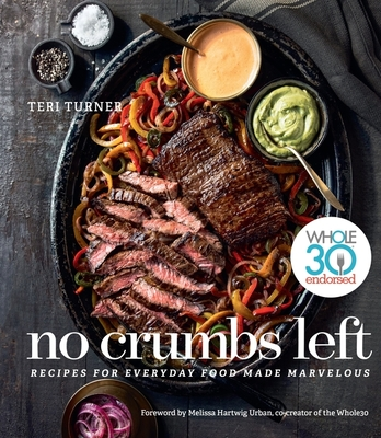 No Crumbs Left: Whole30 Endorsed, Recipes for Everyday Food Made Marvelous Cover Image