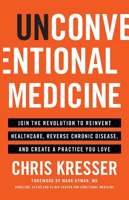 Unconventional Medicine: Join the Revolution to Reinvent Healthcare, Reverse Chronic Disease, and Create a Practice You Love Cover Image