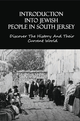 Introduction Into Jewish People In South Jersey: Discover The History And Their Current World: The History Of Jews Cover Image