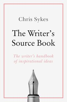 The Writer's Source Book: Inspirational ideas for your creative writing Cover Image
