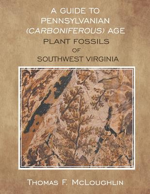 A Guide to Pennsylvanian (Carboniferous) Age Plant Fossils of Southwest Virginia Cover Image