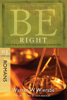 Be Right (Romans): How to Be Right with God, Yourself, and Others (The BE Series Commentary) Cover Image