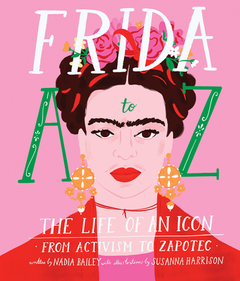 Frida A to Z: The Life of an Icon From Activism to Zapotec Cover Image