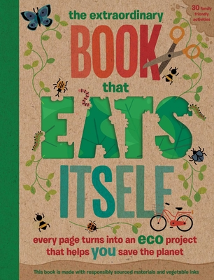 The Extraordinary Book That Eats Itself: Every page turns into an eco project that helps you save the planet Cover Image