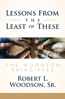 Lessons From the Least of These: The Woodson Principles Cover Image