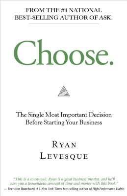 Choose: The Single Most Important Decision Before Starting Your Business Cover Image