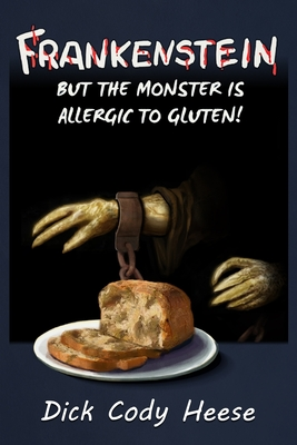 Frankenstein: But the Monster is Allergic to Gluten Cover Image