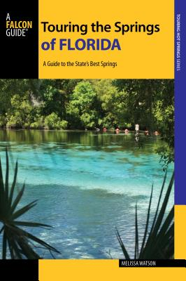 Touring the Springs of Florida: A Guide to the State's Best Springs (Touring Hot Springs) Cover Image