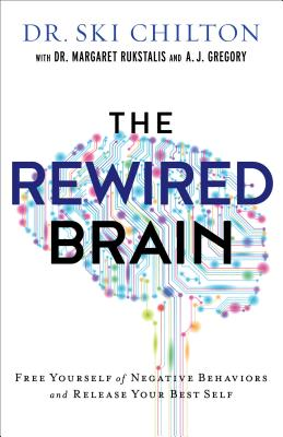The Rewired Brain: Free Yourself of Negative Behaviors and Release Your Best Self Cover Image