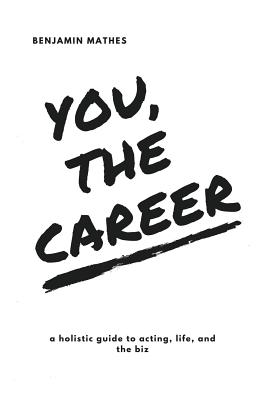 You, the Career: A Holistic Guide to Acting, Life, and the Biz Cover Image
