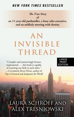An Invisible Thread: The True Story of an 11-Year-Old Panhandler, a Busy Sales Executive, and an Unlikely Meeting with Destiny Cover Image