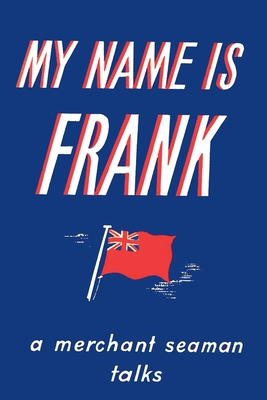My Name is Frank: A merchant seaman talks Cover Image