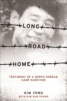 Long Road Home: Testimony of a North Korean Camp Survivor Cover Image