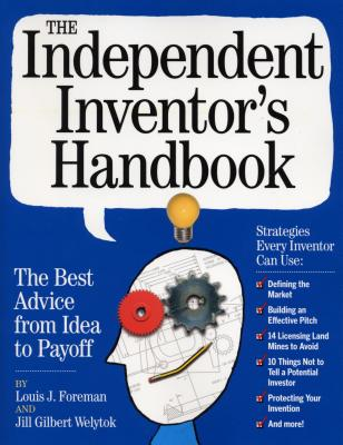 The Independent Inventor's Handbook: The Best Advice from Idea to Payoff Cover Image