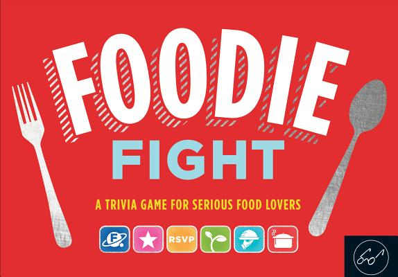 Foodie Fight (Trivia Game for Adults, Family Trivia Games, Gift for Food Lovers): A Trivia Game for Serious Food Lovers (Board Game for Adults Who Love Food; Food Trivia; Foodie Games) Cover Image