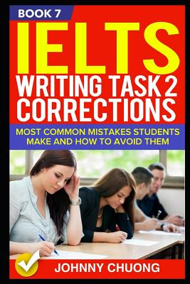 Ielts Writing Task 2 Corrections: Most Common Mistakes Students Make and How to Avoid Them (Book 7) Cover Image
