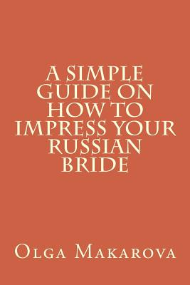 A Simple Guide on How to Impress Your Russian Bride Cover Image