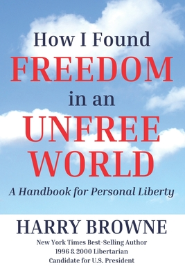 How I Found Freedom in an Unfree World: a Handbook for Personal Liberty Cover Image