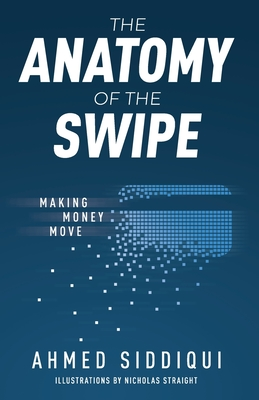The Anatomy of the Swipe: Making Money Move Cover Image