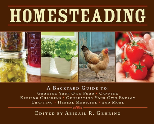 Homesteading: A Backyard Guide to Growing Your Own Food, Canning, Keeping Chickens, Generating Your Own Energy, Crafting, Herbal Medicine, and More (Back to Basics Guides) Cover Image