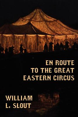 En Route to the Great Eastern Circus and Other Essays on Circus History Cover Image