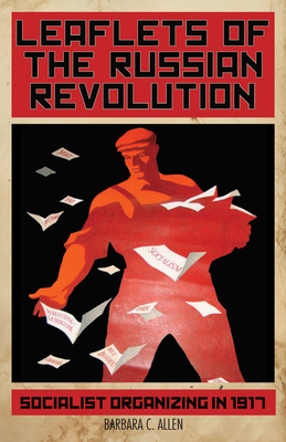 Leaflets of the Russian Revolution: Socialist Organizing in 1917 Cover Image