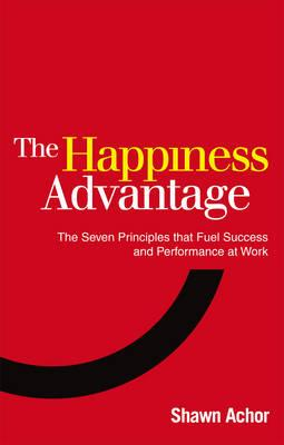 Happiness Advantage: The Seven Principles That Fuel Success and Performance at Work Cover Image