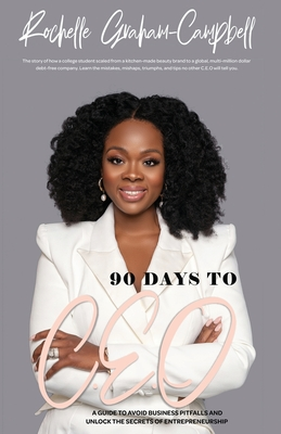 90 Days to C.E.O: A Guide To Avoid Business Pitfalls And Unlock The Secrets Of Entrepreneurship Cover Image