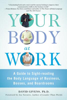 Your Body at Work: A Guide to Sight-reading the Body Language of Business, Bosses, and Boardrooms Cover Image
