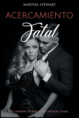 Acercamiento Fatal: Su mirada, su amor y la primera dama [Fatal Approach, Spanish Edition] Cover Image