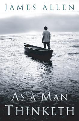 As a Man Thinketh: Original 1902 Edition Cover Image