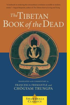 The Tibetan Book of the Dead: The Great Liberation Through Hearing In The Bardo (Shambhala Classics) Cover Image