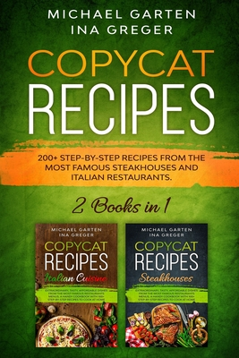 Copycat Recipes: STEAKHOUSES & ITALIAN CUISINE: 200+ Step-by-Step Recipes from the Most Famous Steakhouses and Italian Restaurants. 2 B Cover Image