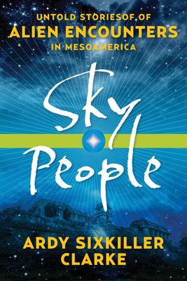 Sky People: Untold Stories of Alien Encounters in Mesoamerica Cover Image