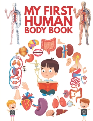 My First Human Body Book: The Human Body For Children, Look inside your body. Cover Image
