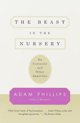 The Beast in the Nursery: On Curiosity and Other Appetites Cover Image