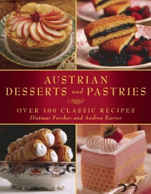 Austrian Desserts and Pastries: Over 100 Classic Recipes Cover Image