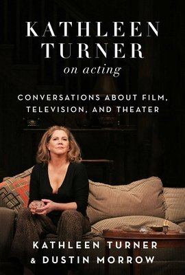 Kathleen Turner on Acting: Conversations about Film, Television, and Theater Cover Image