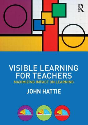 Visible Learning for Teachers: Maximizing Impact on Learning Cover Image