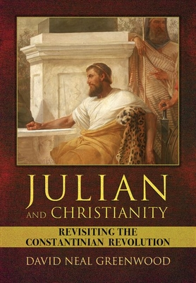 Julian and Christianity: Revisiting the Constantinian Revolution Cover Image
