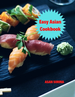 Easy Asian Cookbook, The Easy Asian Cookbook: Family-Style Favorites from East, Southeast, and South Asia Cover Image