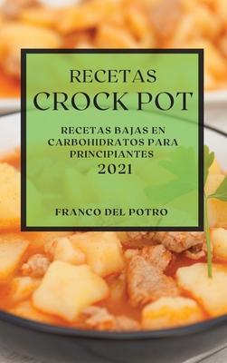 Recetas Crock Pot 2021: Recetas Bajas En Carbohidratos Para Principiantes Cover Image