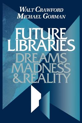 Future Libraries: Dreams, Madness and Reality Cover Image