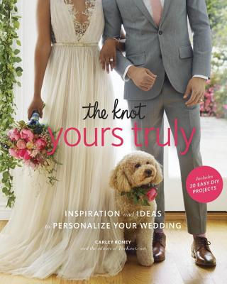 The Knot Yours Truly: Inspiration and Ideas to Personalize Your Wedding Cover Image